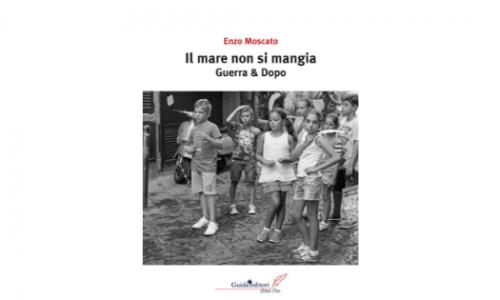"""""""Il mare non si mangia – Guerra & Dopo"""" il nuovo libro di Enzo Moscato"""