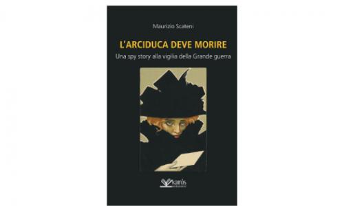 """Napoli, alla Libreria Iocisto """"L'Arciduca deve morire"""" di Maurizio Scateni"""