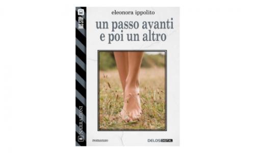 """""""Un passo avanti e poi un altro"""": il romanzo di debutto nell'editoria di Eleonora Ippolito"""