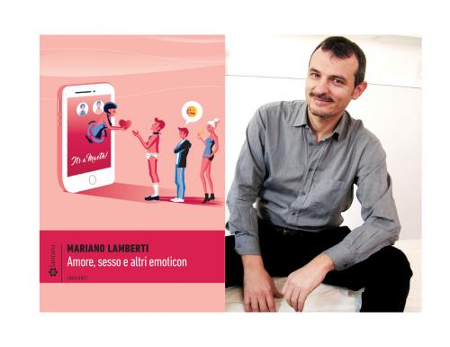 """""""Amore, Sesso e Altri Emoticon"""", il nuovo libro di Mariano Lamberti"""
