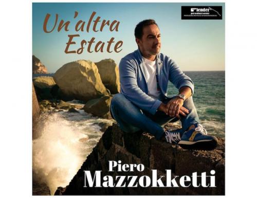 """""""Un'altra estate"""", il nuovo singolo di Piero Mazzocchetti (VIDEO)"""