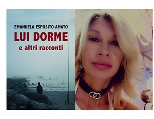 """""""Lui dorme e altri racconti"""", il puzzle esistenziale di Emanuela Esposito Amato"""
