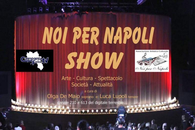 """""""Noi per Napoli Show"""": in Tv la lirica incontra le arti, la società e l'attualità"""