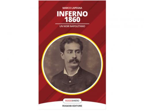 """""""Inferno 1860 – Un noir napoletano"""" di Marco Lapegna"""