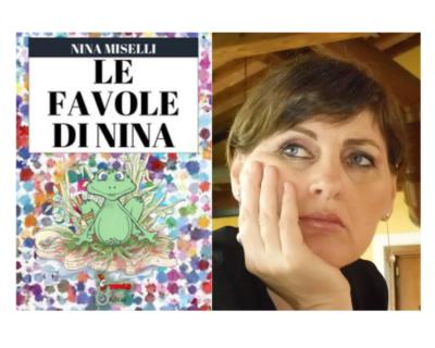 """""""Le favole di Nina"""", cinque favole di Nina Miselli che raccontano il valore dei sentimenti e delle buone azioni"""