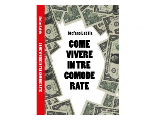"""Stefano Labbia, """"Come vivere in tre comode rate"""""""