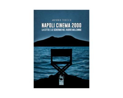 """Antonio Tedesco, """"Napoli Cinema 2000 – La città e lo schermo nel nuovo millennio"""""""