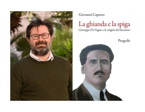 """Giovanni Capurso, """"La ghianda e la spiga – Giuseppe Di Vagno e le origini del Fascismo"""""""