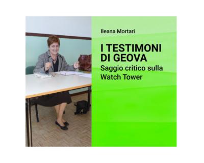 """Ileana Mortari, """"I Testimoni di Geova. Saggio critico sulla Watch Tower"""""""