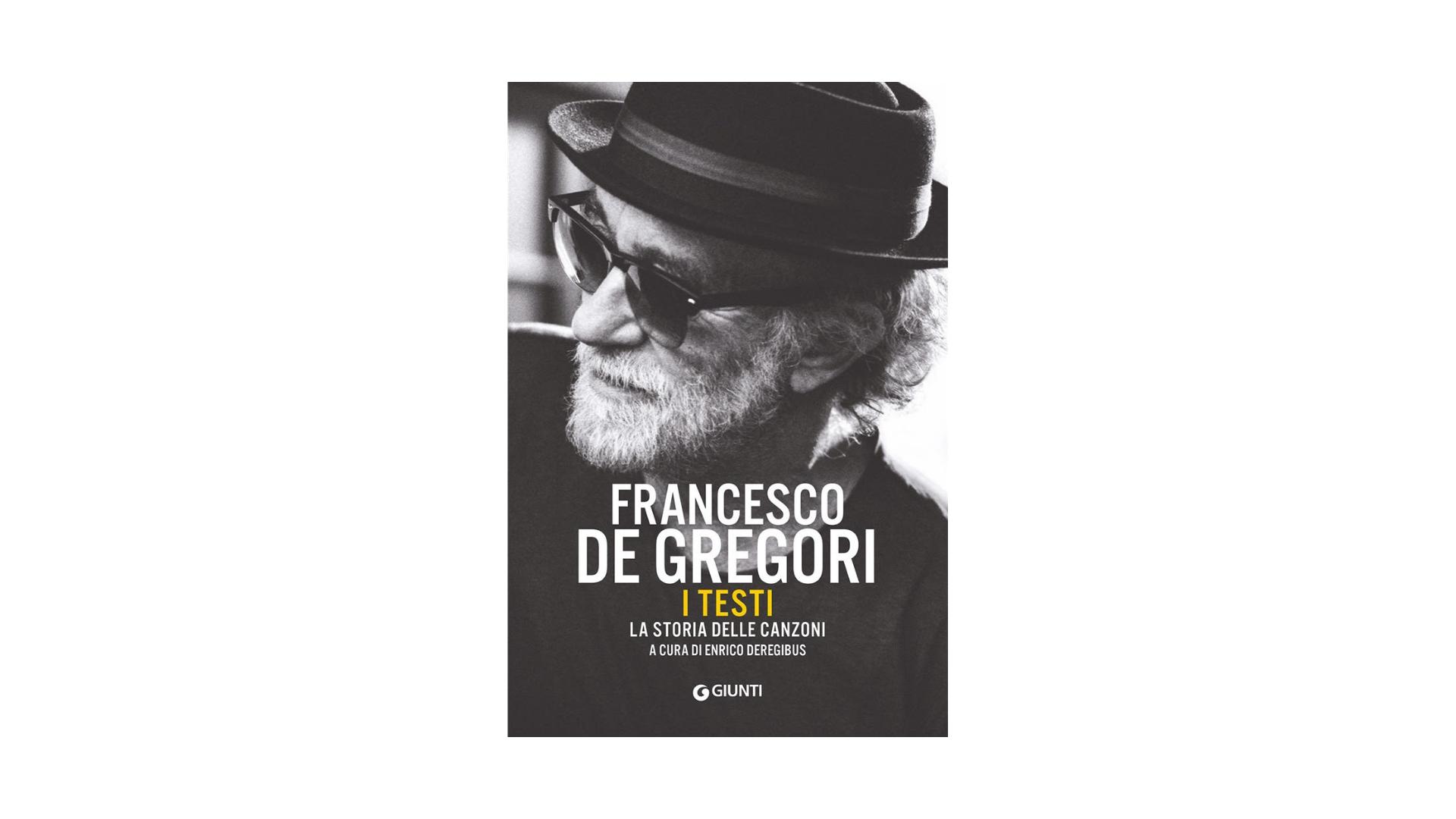 """Enrico Deregibus, """"Francesco De Gregori. I testi. La storia delle canzoni""""."""