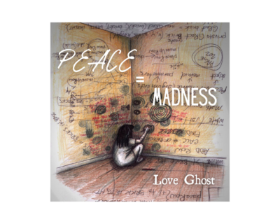 """Love Ghost, """"Peace=Madness"""""""
