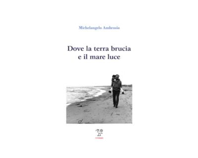"""Michelangelo Ambrosio a Faicchio con """"Dove la terra brucia e il mare luce"""""""