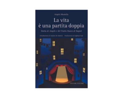 """Angelo Montella, """"La vita è una partita doppia – Storia di Angelo e del Teatro Nuovo di Napoli"""""""